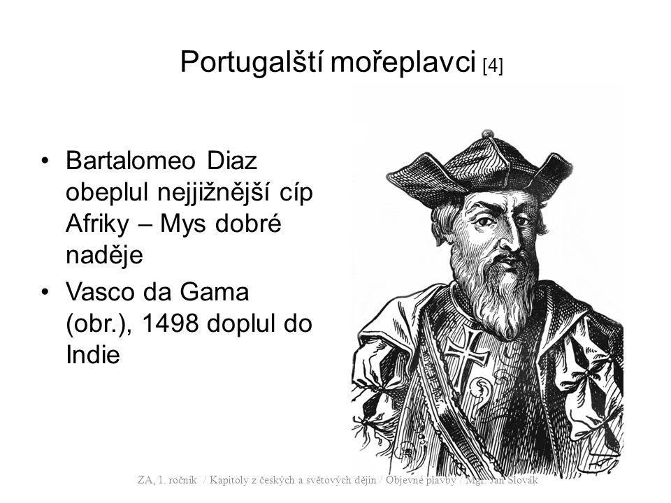Portugalští mořeplavci [4] Bartalomeo Diaz obeplul nejjižnější cíp Afriky – Mys dobré naděje Vasco da Gama (obr.), 1498 doplul do Indie ZA, 1. ročník
