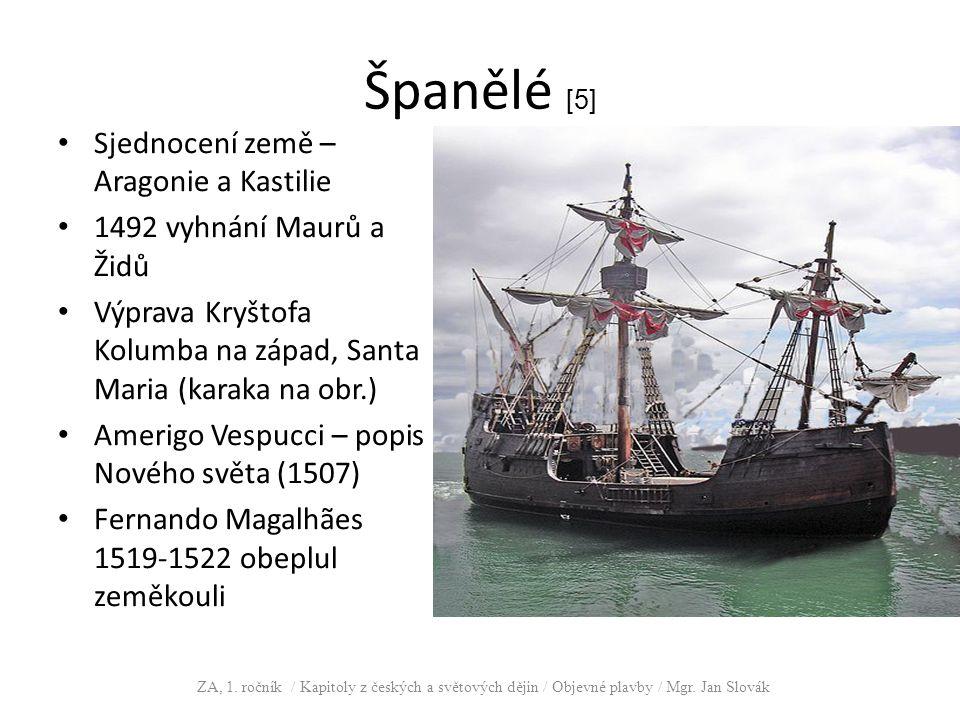 Španělé [5] Sjednocení země – Aragonie a Kastilie 1492 vyhnání Maurů a Židů Výprava Kryštofa Kolumba na západ, Santa Maria (karaka na obr.) Amerigo Ve