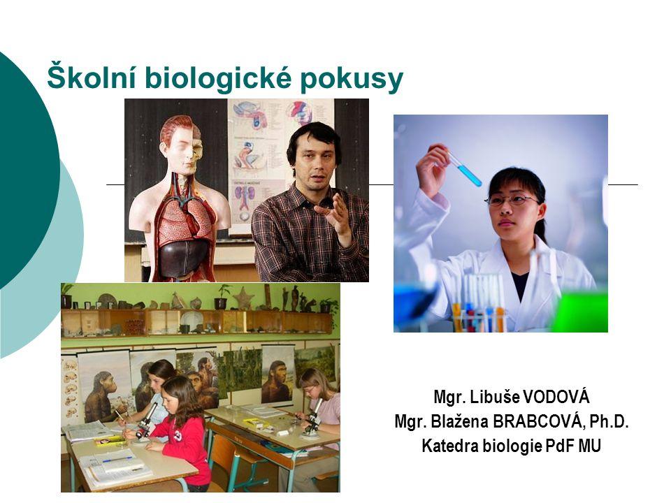 Školní biologické pokusy Mgr. Libuše VODOVÁ Mgr. Blažena BRABCOVÁ, Ph.D. Katedra biologie PdF MU