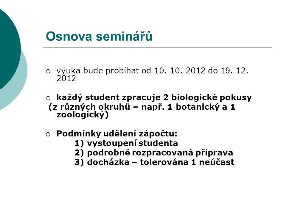 Osnova seminářů  výuka bude probíhat od 10. 10. 201 2 do 1 9. 12. 201 2  každý student zpracuje 2 biologické pokusy (z různých okruhů – např. 1 bota