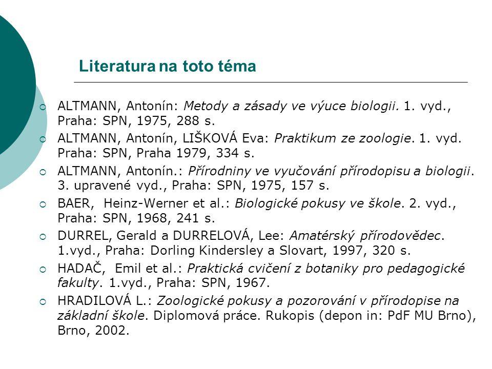 Literatura na toto téma  ALTMANN, Antonín: Metody a zásady ve výuce biologii. 1. vyd., Praha: SPN, 1975, 288 s.  ALTMANN, Antonín, LIŠKOVÁ Eva: Prak