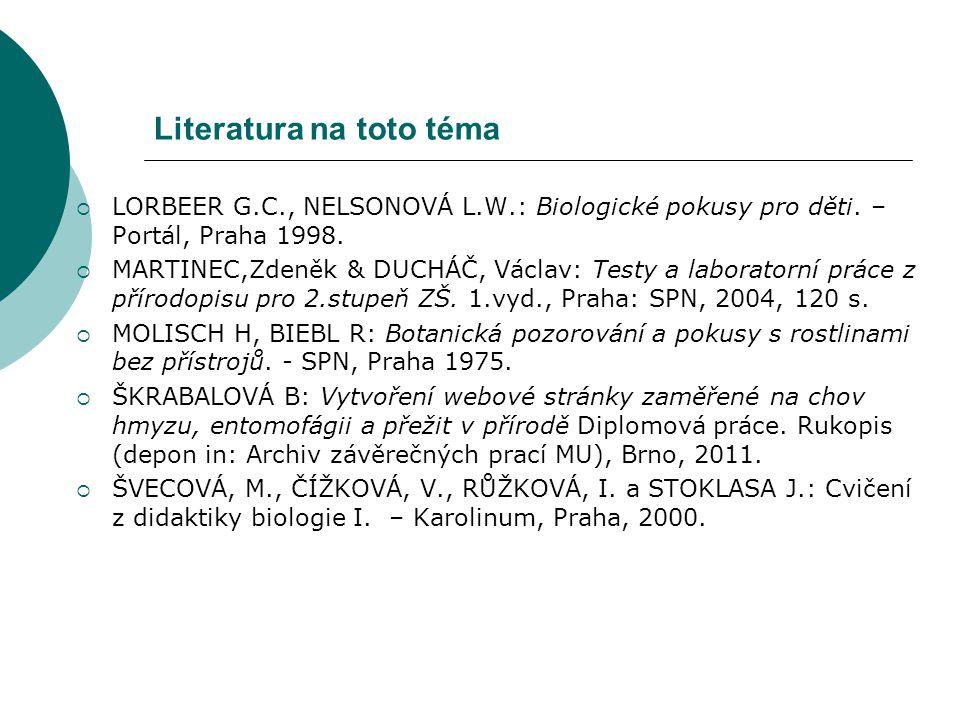 Literatura na toto téma  LORBEER G.C., NELSONOVÁ L.W.: Biologické pokusy pro děti. – Portál, Praha 1998.  MARTINEC,Zdeněk & DUCHÁČ, Václav: Testy a