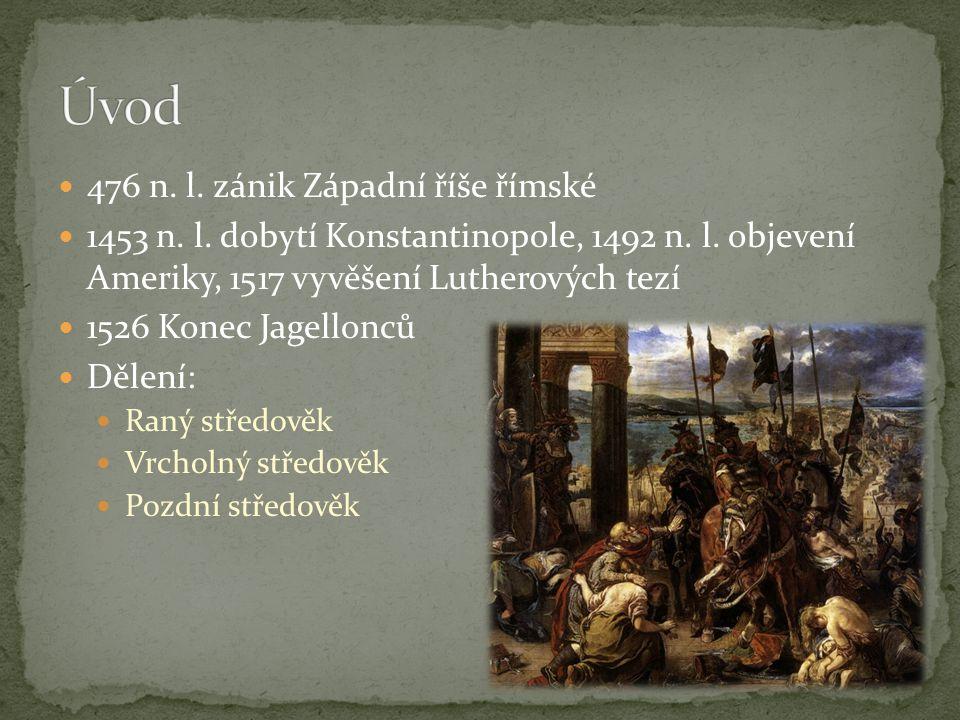 476 n.l. zánik Západní říše římské 1453 n. l. dobytí Konstantinopole, 1492 n.