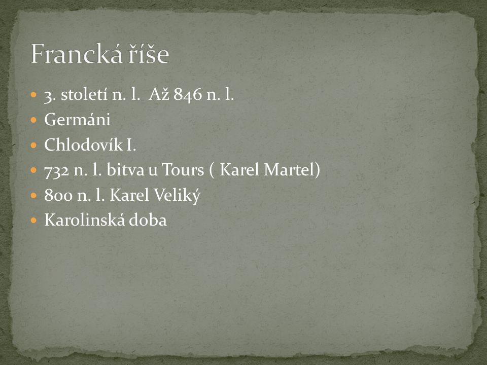 3.století n. l. Až 846 n. l. Germáni Chlodovík I.