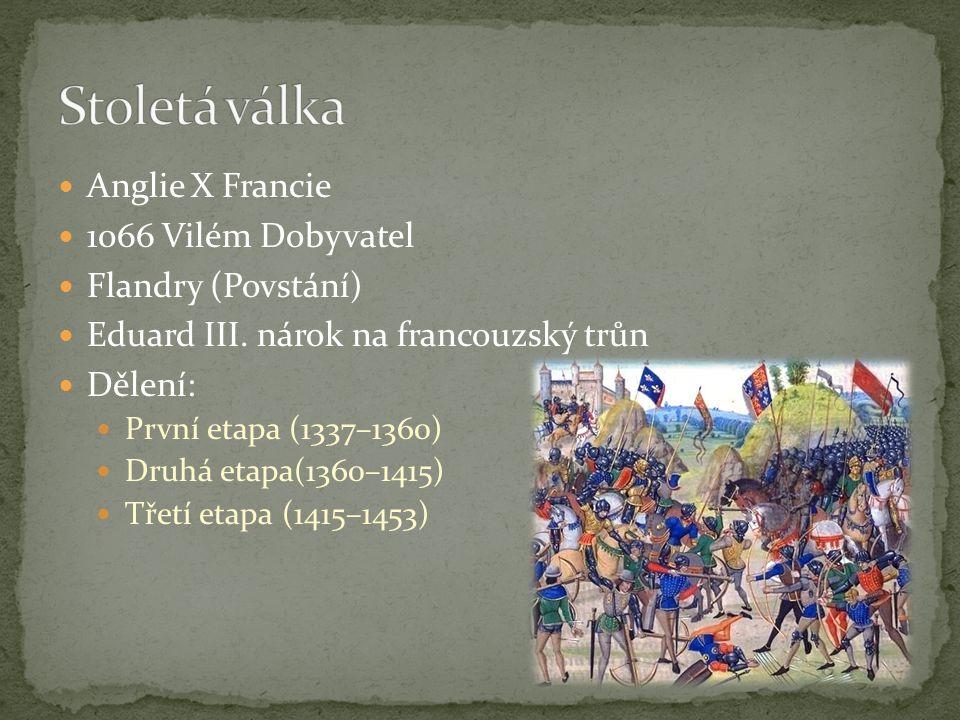 Anglie X Francie 1066 Vilém Dobyvatel Flandry (Povstání) Eduard III.