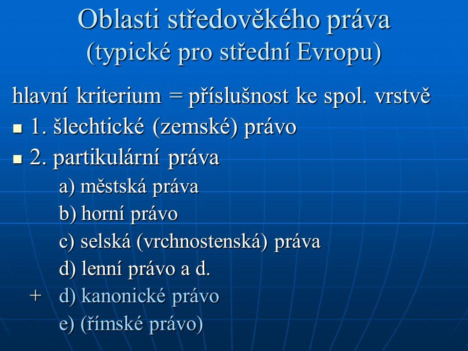 Oblasti středověkého práva (typické pro střední Evropu) hlavní kriterium = příslušnost ke spol.