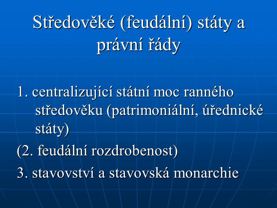 Středověké (feudální) státy a právní řády 1. centralizující státní moc ranného středověku (patrimoniální, úřednické státy) (2. feudální rozdrobenost)
