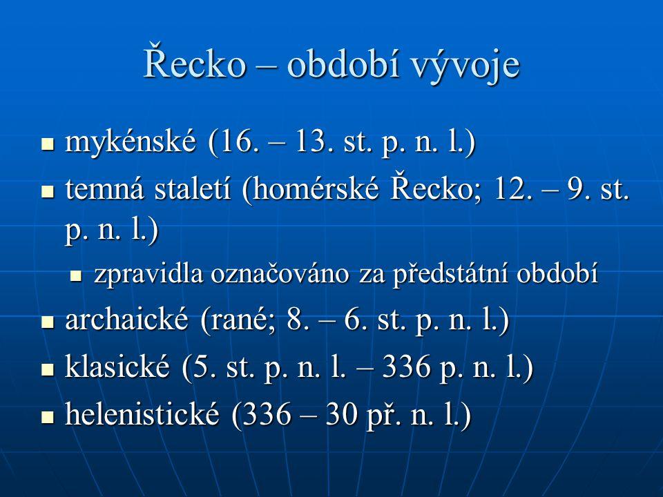 Řecko – období vývoje mykénské (16. – 13. st. p. n. l.) mykénské (16. – 13. st. p. n. l.) temná staletí (homérské Řecko; 12. – 9. st. p. n. l.) temná