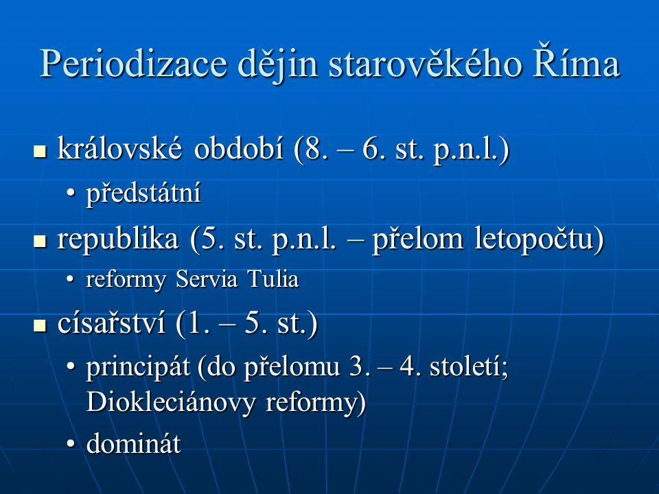 Periodizace dějin starověkého Říma královské období (8. – 6. st. p.n.l.) královské období (8. – 6. st. p.n.l.) předstátnípředstátní republika (5. st.