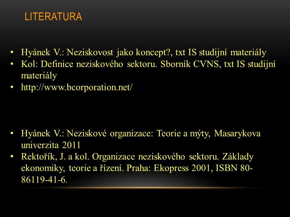 LITERATURA Hyánek V.: Neziskovost jako koncept?, txt IS studijní materiály Kol: Definice neziskového sektoru. Sborník CVNS, txt IS studijní materiály