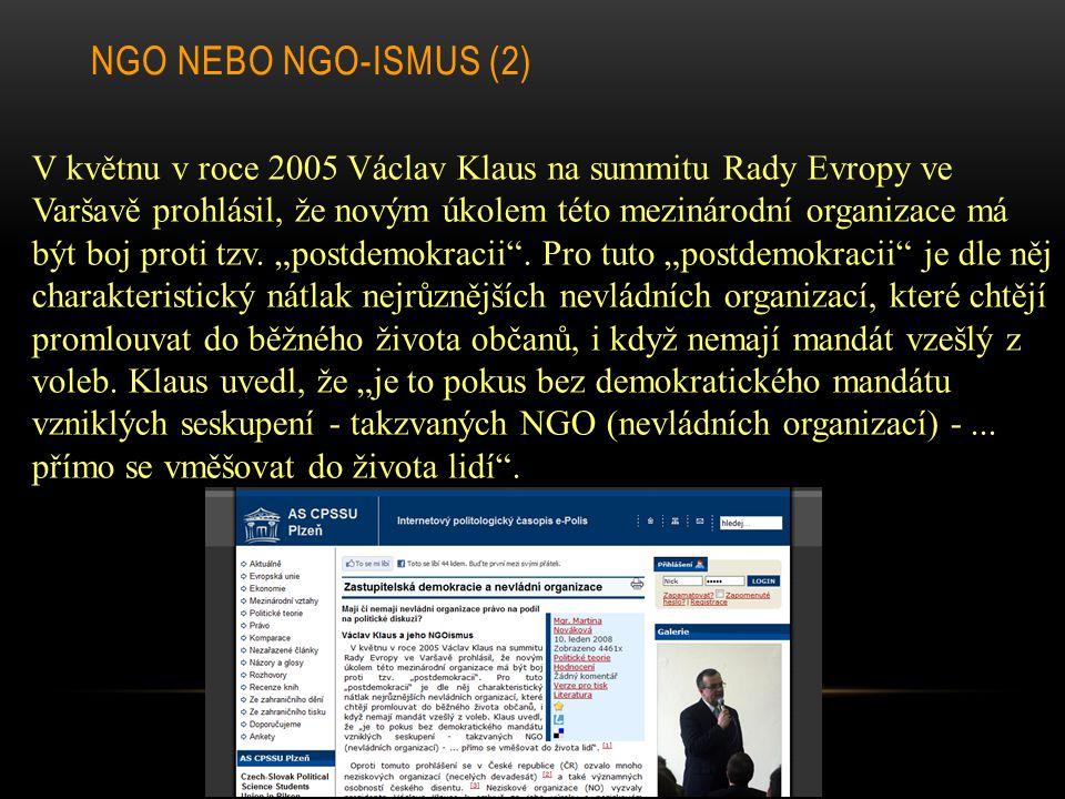 NGO NEBO NGO-ISMUS (2) V květnu v roce 2005 Václav Klaus na summitu Rady Evropy ve Varšavě prohlásil, že novým úkolem této mezinárodní organizace má b