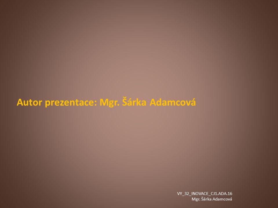 Autor prezentace: Mgr. Šárka Adamcová VY_32_INOVACE_CJ1.ADA.16 Mgr. Šárka Adamcová