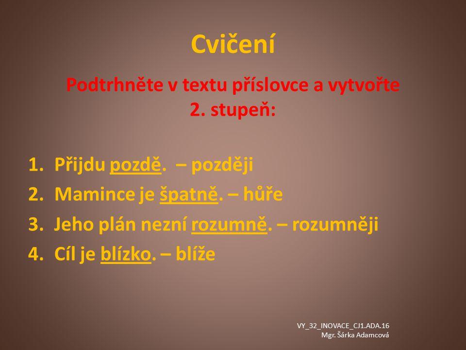 Cvičení Podtrhněte v textu příslovce a vytvořte 2.