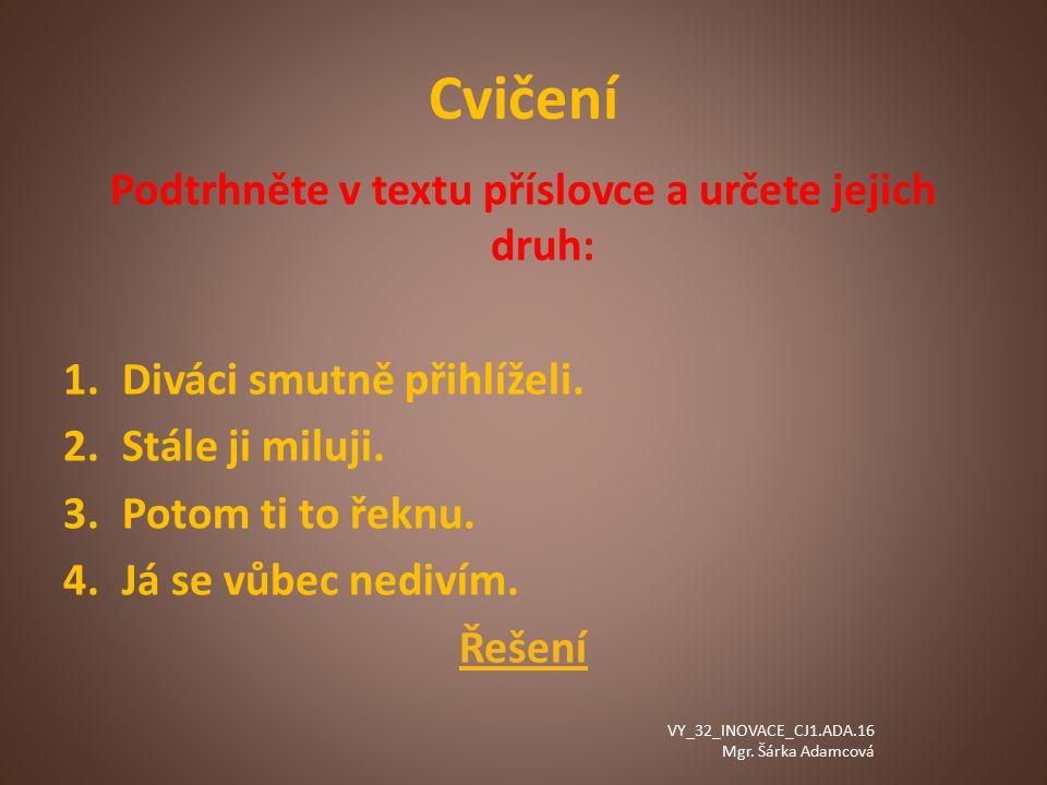 Cvičení Podtrhněte v textu příslovce a určete jejich druh: 1.Diváci smutně přihlíželi.