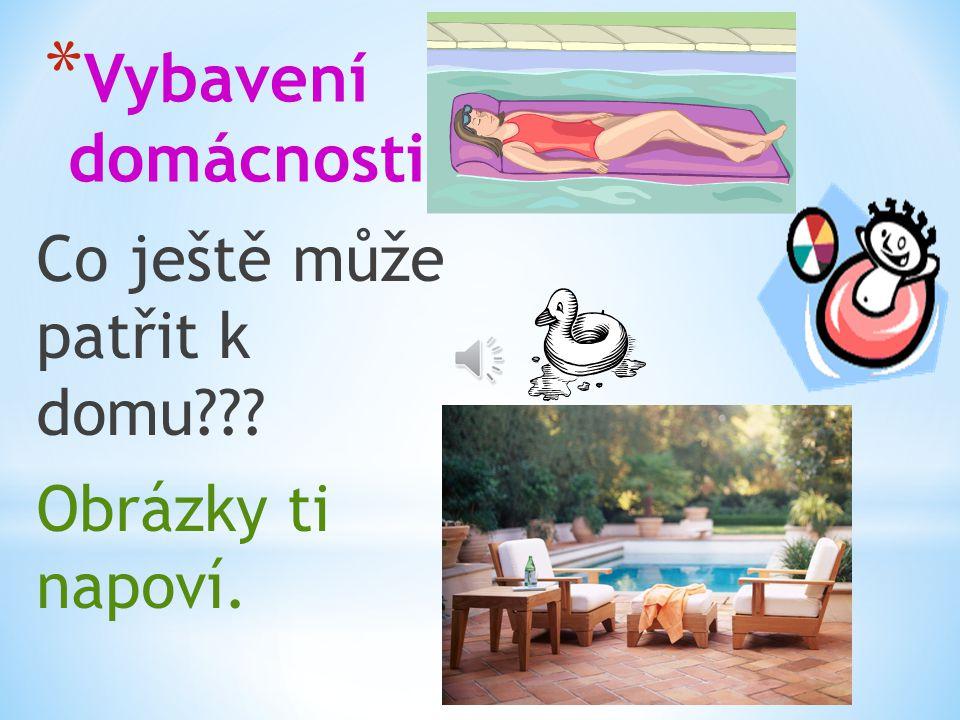* Vybavení domácnosti Bydlíš v domě. Chodíš ke kamarádům, kteří bydlí v domě .