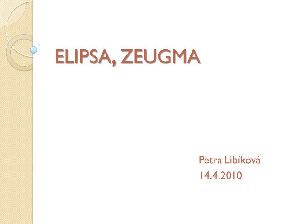 ELIPSA Z řeckého slova ellipsis = nedostatek, chyba, vynechání Označována též výpustka (výpustek) ELIPSA ELIPSA = vynechání takových slov nebo vět, které označují skutečnosti známé ze situace nebo z kontextu, a které si proto můžeme bez deformace smyslu doplnit.