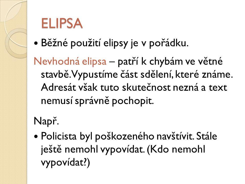 ELIPSA Běžné použití elipsy je v pořádku.Nevhodná elipsa – patří k chybám ve větné stavbě.