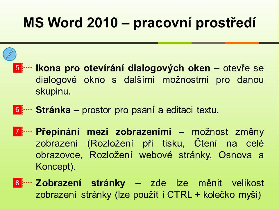 MS Word 2010 – pracovní prostředí Ikona pro otevírání dialogových oken – otevře se dialogové okno s dalšími možnostmi pro danou skupinu.