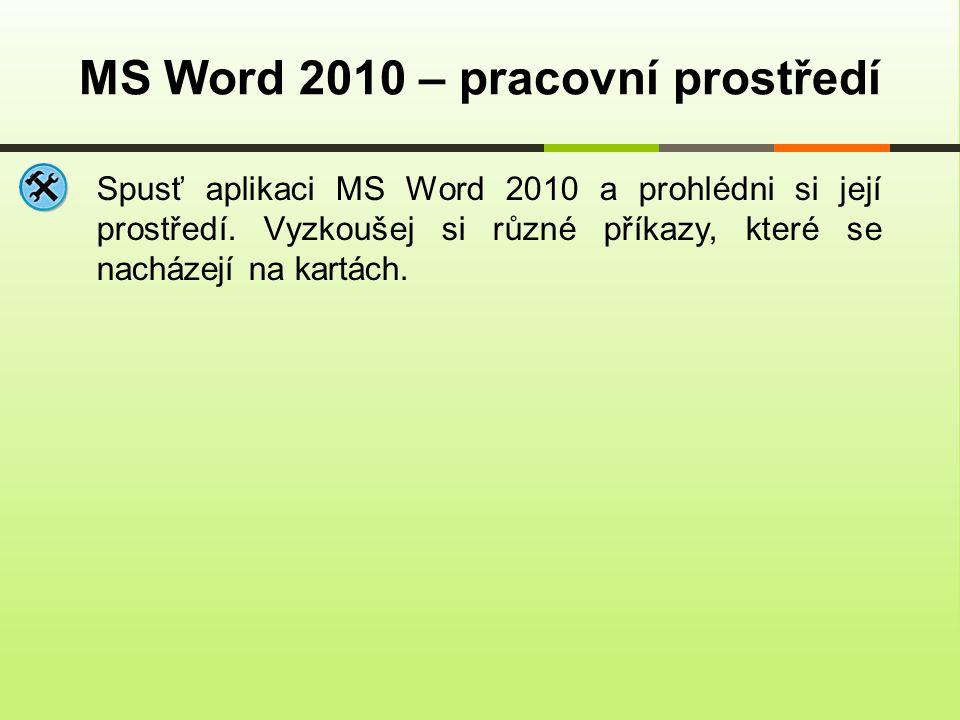 MS Word 2010 – pracovní prostředí Spusť aplikaci MS Word 2010 a prohlédni si její prostředí.