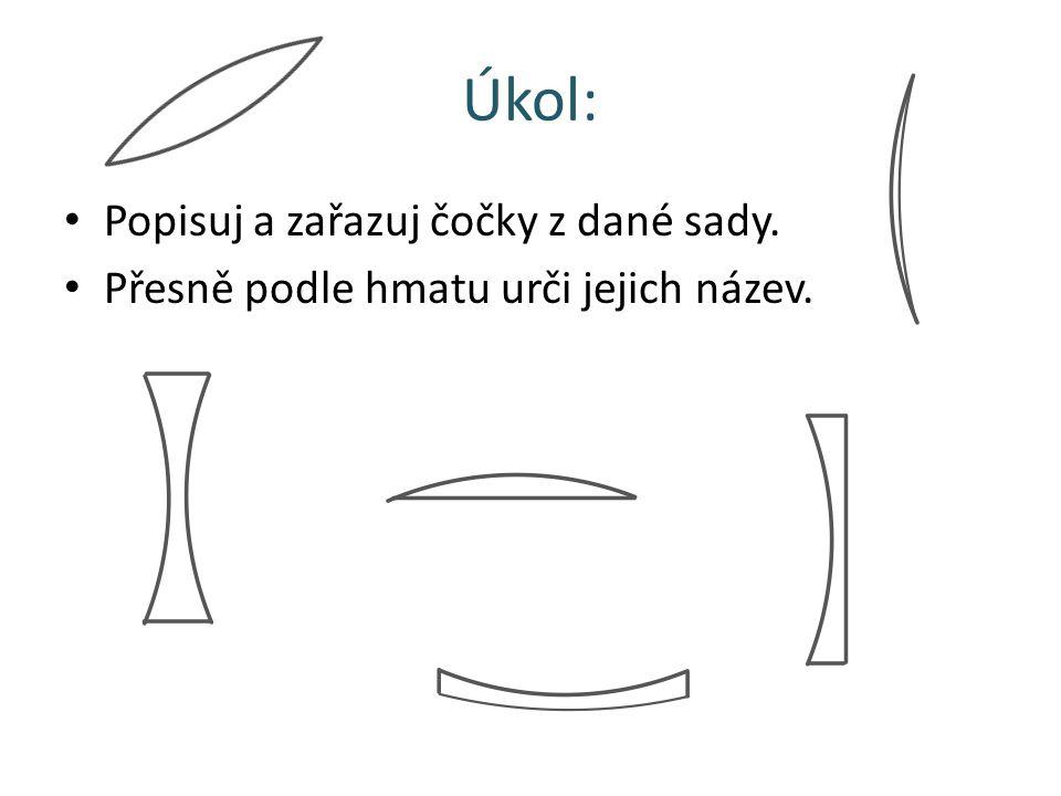 Úkol: Popisuj a zařazuj čočky z dané sady. Přesně podle hmatu urči jejich název.