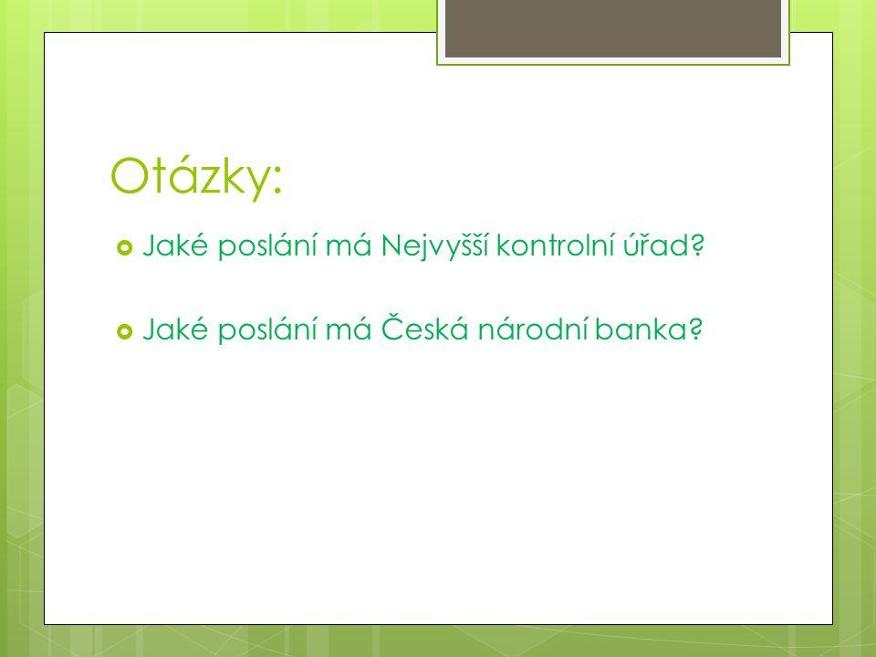 Otázky:  Jaké poslání má Nejvyšší kontrolní úřad  Jaké poslání má Česká národní banka