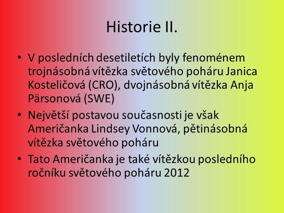 Historie II. V posledních desetiletích byly fenoménem trojnásobná vítězka světového poháru Janica Kosteličová (CRO), dvojnásobná vítězka Anja Pärsonov