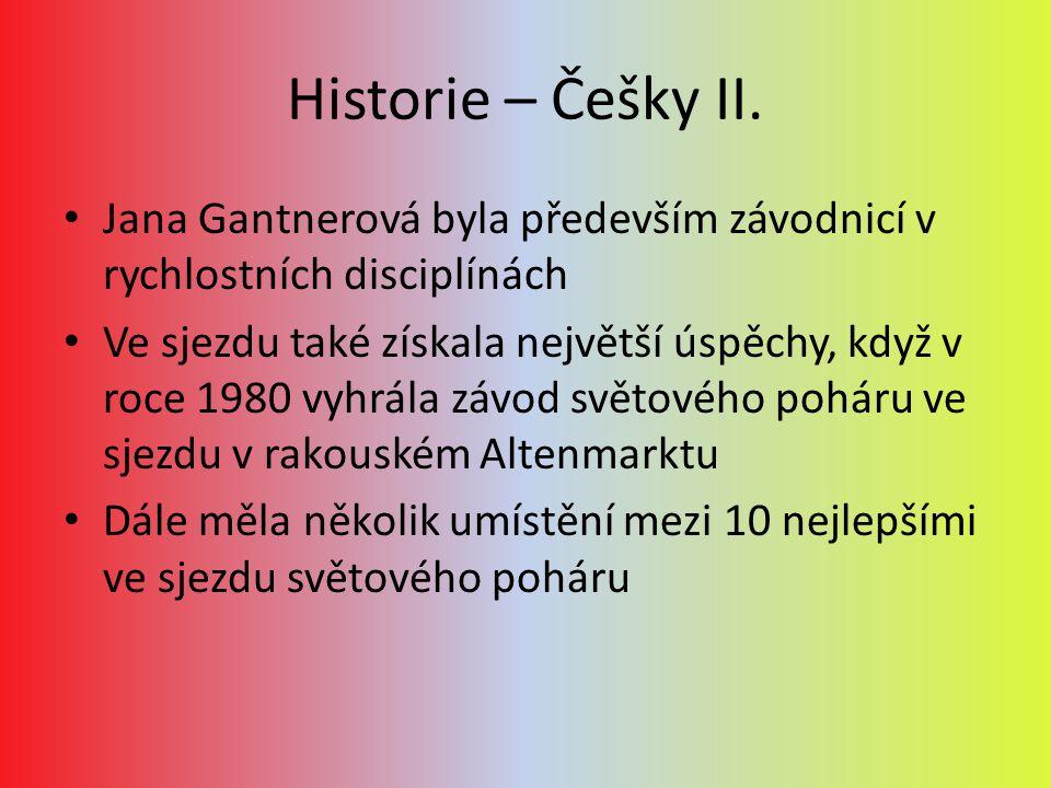 Historie – Češky II. Jana Gantnerová byla především závodnicí v rychlostních disciplínách Ve sjezdu také získala největší úspěchy, když v roce 1980 vy