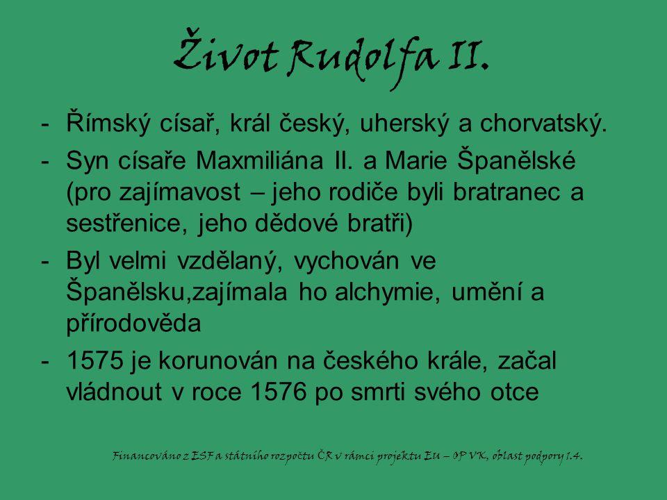 Život Rudolfa II.-Římský císař, král český, uherský a chorvatský.