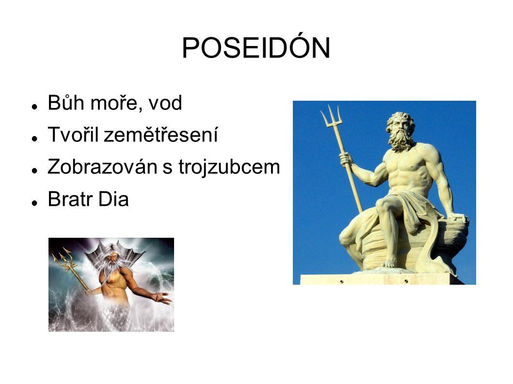 POSEIDÓN Bůh moře, vod Tvořil zemětřesení Zobrazován s trojzubcem Bratr Dia