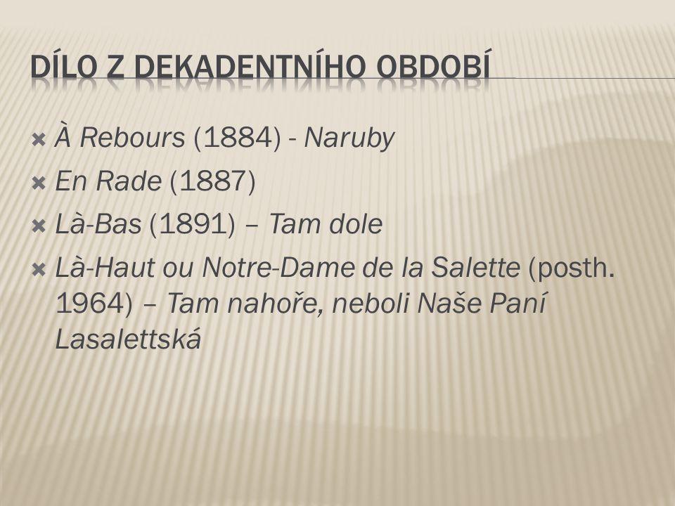  À Rebours (1884) - Naruby  En Rade (1887)  Là-Bas (1891) – Tam dole  Là-Haut ou Notre-Dame de la Salette (posth.