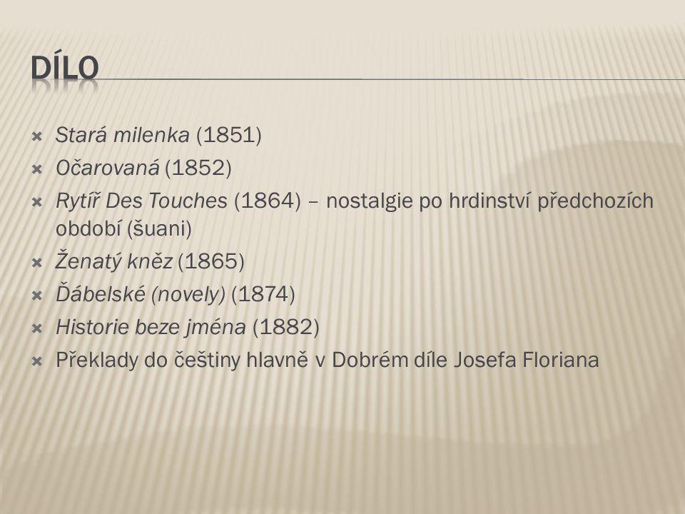  Stará milenka (1851)  Očarovaná (1852)  Rytíř Des Touches (1864) – nostalgie po hrdinství předchozích období (šuani)  Ženatý kněz (1865)  Ďábelské (novely) (1874)  Historie beze jména (1882)  Překlady do češtiny hlavně v Dobrém díle Josefa Floriana