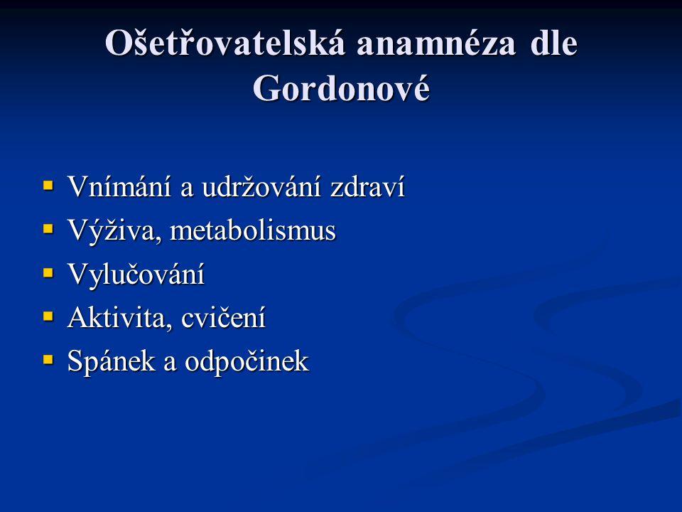 Ošetřovatelská anamnéza dle Gordonové VVVVnímání a udržování zdraví VVVVýživa, metabolismus VVVVylučování AAAAktivita, cvičení SSS