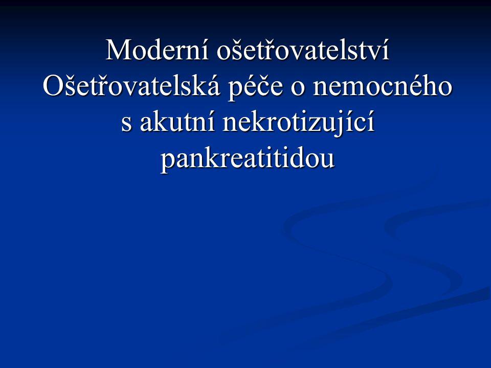 Moderní ošetřovatelství Ošetřovatelská péče o nemocného s akutní nekrotizující pankreatitidou