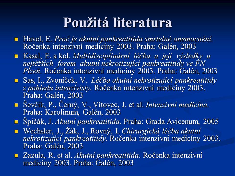 Použitá literatura Havel, E. Proč je akutní pankreatitida smrtelné onemocnění. Ročenka intenzivní medicíny 2003. Praha: Galén, 2003 Havel, E. Proč je