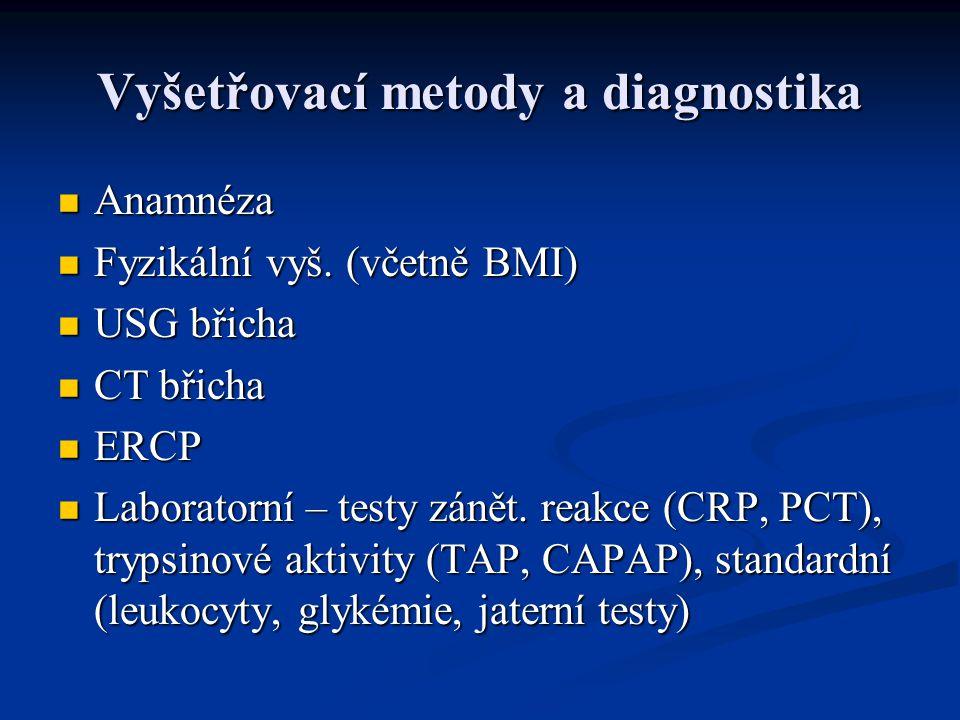 Vyšetřovací metody a diagnostika Anamnéza Anamnéza Fyzikální vyš. (včetně BMI) Fyzikální vyš. (včetně BMI) USG břicha USG břicha CT břicha CT břicha E
