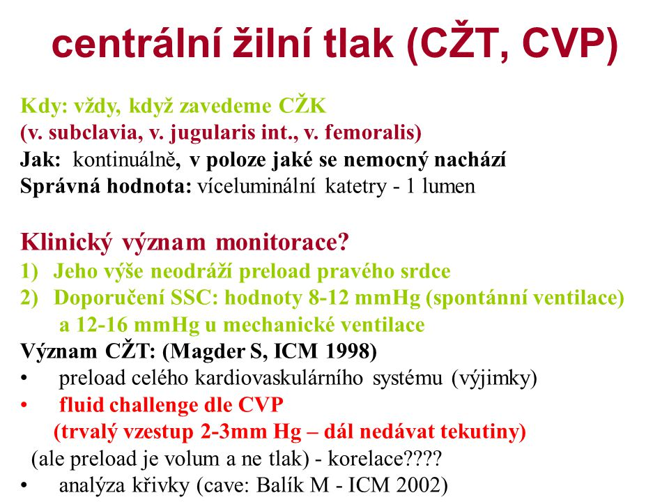centrální žilní tlak (CŽT, CVP) Kdy: vždy, když zavedeme CŽK (v.