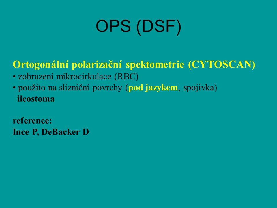 OPS (DSF) Ortogonální polarizační spektometrie (CYTOSCAN) zobrazení mikrocirkulace (RBC) použito na slizniční povrchy (pod jazykem, spojivka) ileostoma reference: Ince P, DeBacker D