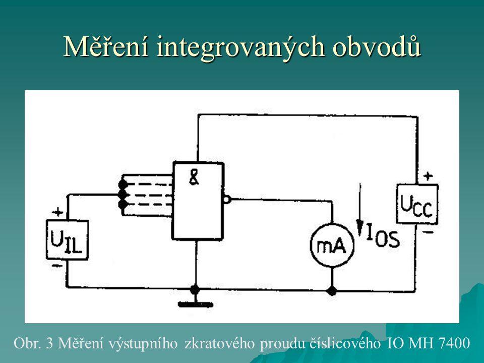 Měření integrovaných obvodů Obr. 3 Měření výstupního zkratového proudu číslicového IO MH 7400