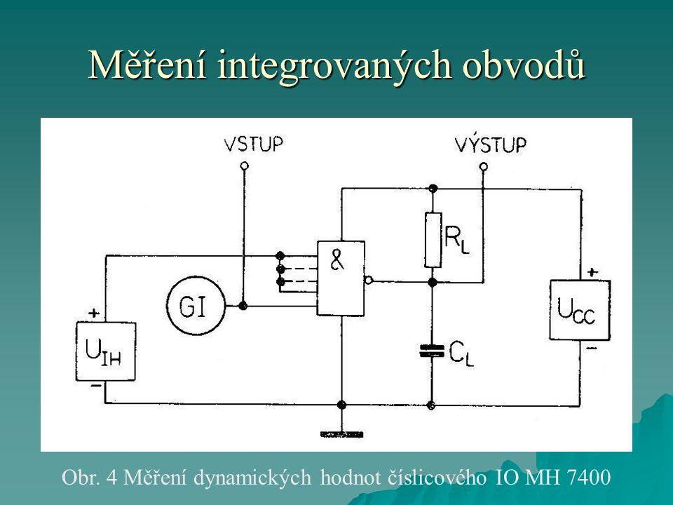 Měření integrovaných obvodů Obr. 4 Měření dynamických hodnot číslicového IO MH 7400