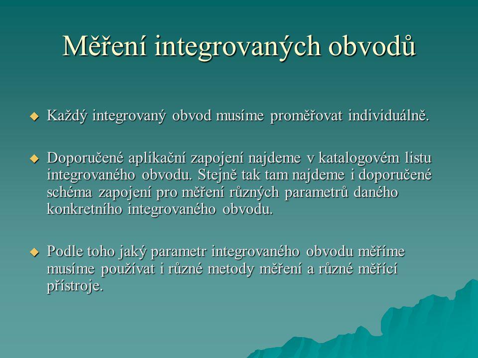 Měření integrovaných obvodů  Každý integrovaný obvod musíme proměřovat individuálně.  Doporučené aplikační zapojení najdeme v katalogovém listu inte