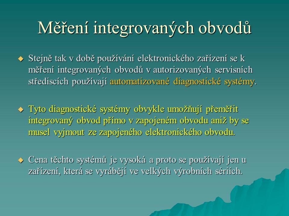 Měření integrovaných obvodů  Stejně tak v době používání elektronického zařízení se k měření integrovaných obvodů v autorizovaných servisních středis