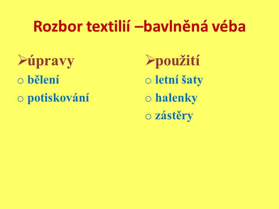 Rozbor textilií –bavlněná véba  úpravy o bělení o potiskování  použití o letní šaty o halenky o zástěry