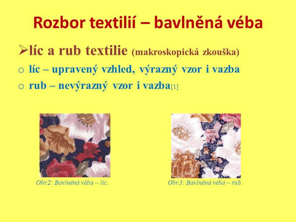Rozbor textilií – bavlněná véba  líc a rub textilie (makroskopická zkouška) o líc – upravený vzhled, výrazný vzor i vazba o rub – nevýrazný vzor i va
