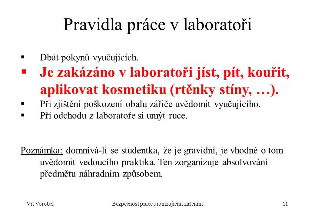 Vít VorobelBezpečnost práce s ionizujícím zářením11 Pravidla práce v laboratoři  Dbát pokynů vyučujících.  Je zakázáno v laboratoři jíst, pít, kouři