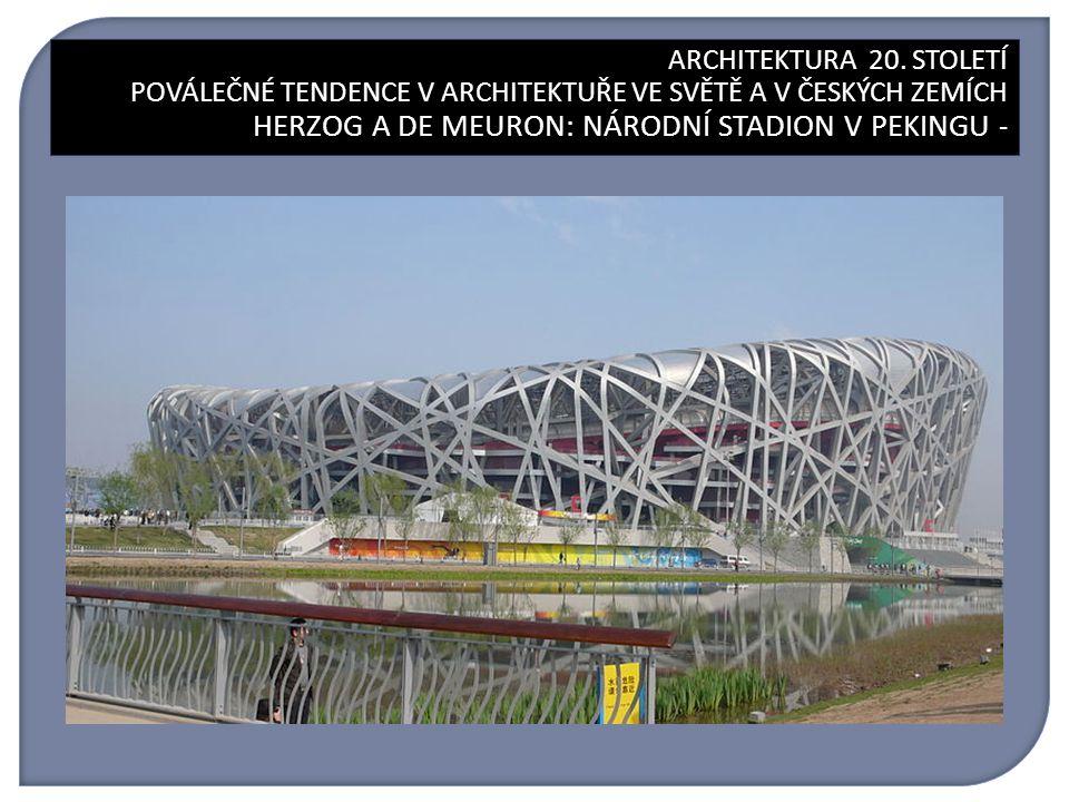 ARCHITEKTURA 20. STOLETÍ HERZOG A DE MEURON: NÁRODNÍ STADION V PEKINGU ARCHITEKTURA 20. STOLETÍ POVÁLEČNÉ TENDENCE V ARCHITEKTUŘE VE SVĚTĚ A V ČESKÝCH