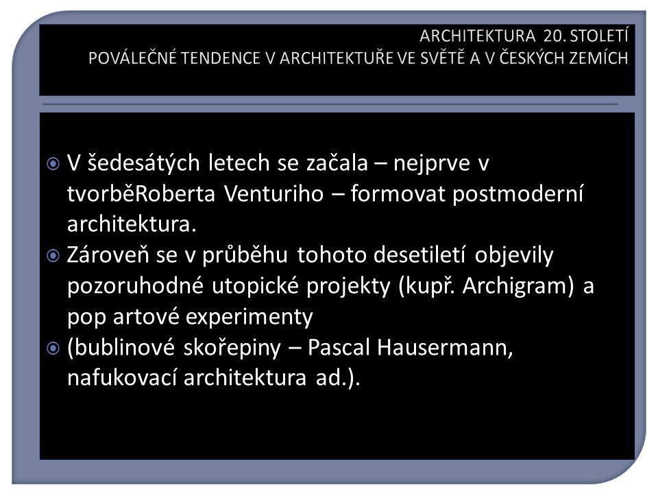 V šedesátých letech se začala – nejprve v tvorběRoberta Venturiho – formovat postmoderní architektura.