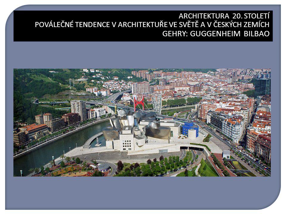 ARCHITEKTURA 20. STOLETÍ GEHRY: GUGGENHEIM BILBAO ARCHITEKTURA 20.