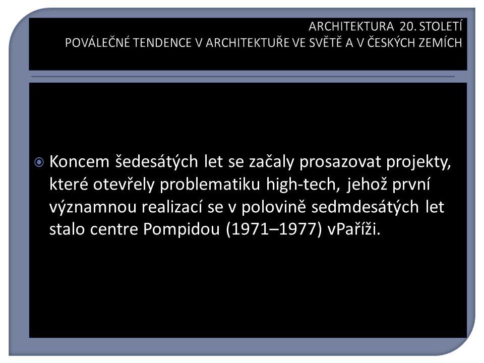  Koncem šedesátých let se začaly prosazovat projekty, které otevřely problematiku high-tech, jehož první významnou realizací se v polovině sedmdesátých let stalo centre Pompidou (1971–1977) vPaříži.