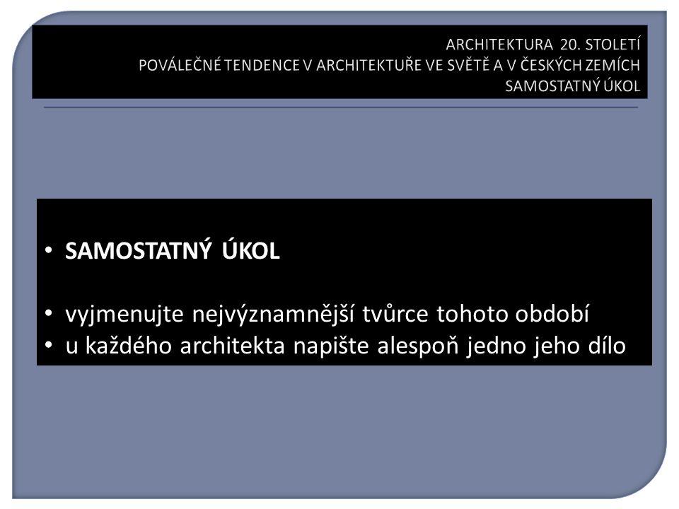 SAMOSTATNÝ ÚKOL vyjmenujte nejvýznamnější tvůrce tohoto období u každého architekta napište alespoň jedno jeho dílo