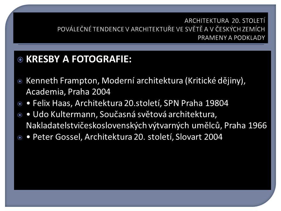  KRESBY A FOTOGRAFIE:  Kenneth Frampton, Moderní architektura (Kritické dějiny), Academia, Praha 2004  Felix Haas, Architektura 20.století, SPN Praha 19804  Udo Kultermann, Současná světová architektura, Nakladatelstvičeskoslovenských výtvarných umělců, Praha 1966  Peter Gossel, Architektura 20.